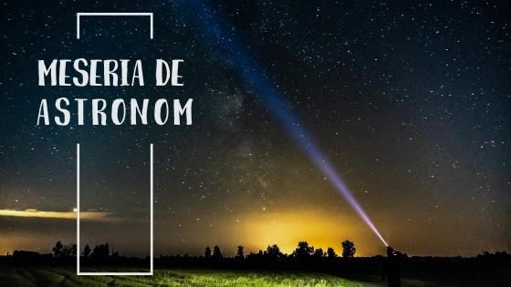 Vitrina cu Meserii prezintă MESERIA de ASTRONOM